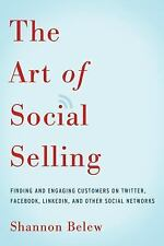 The Art of Social Selling: Finding and Engaging Customers on Twitter, Facebook,
