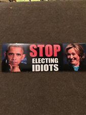 STOP ELECTING IDIOTS - ANTI HILLARY POLITICAL  STICKER