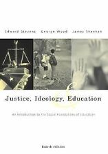 Justice, Ideology, and Education : An Introduction to the Social Foundations...