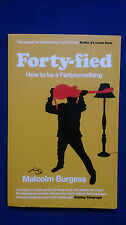 FORTY-FIED How to be Fortysomething MALCOLM BURGESS Life in Your Forties Humour