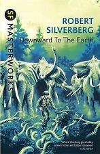 Downward To The Earth (S.F. MASTERWORKS), Silverberg, Robert, New Condition