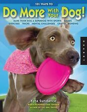 101 Ways to Do More with Your Dog : Make a Superdog : Kyra Sundance : New @