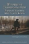 Witness to Transformation: Refugee Insights into North Korea by Marcus Noland,