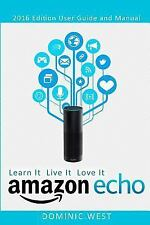 Amazon Echo : 2016 Edition - User Guide and Manual - Learn It Live It Love It...
