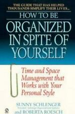 How to Be Organized in Spite of Yourself: Time and Space Management That Works W