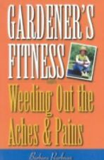 Gardener's Fitness: Weeding Out the Aches and Pains, Pearlman, Barbara, Good Boo