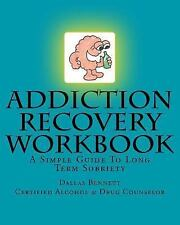 Addiction Recovery Workbook : A Simple Guide to Long Term Sobriety by Dallas...