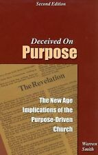 Deceived on Purpose : The New Age Implications of the Purpose-Driven Church b...
