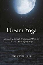 Dream Yoga : Illuminating Your Life Through Lucid Dreaming and the Tibetan...