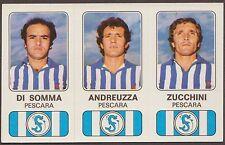 CALCIATORI PANINI 1976/77 465 A B C - PESCARA, DI SOMMA, ANDREUZZA, ZUCCHINI NEW