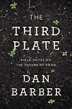 The Third Plate : Field Notes on the Future of Food by Dan Barber (2014,...