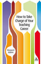 How to Take Charge of Your Teaching Career,Margaret Adams,New Book mon0000019063