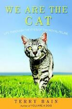 We Are the Cat : Life Through the Eyes of the Royal Feline by Terry Bain...