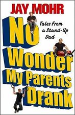 No Wonder My Parents Drank : Tales from a Stand-Up Dad by Jay Mohr (2011,...