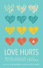 Love Hurts : Buddhist Advice for the Heartbroken by Lodro Rinzler (2016,...