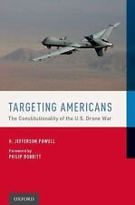 Targeting Americans : The Constitutionality of the U. S. Drone War by H....