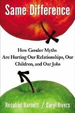 SAME DIFFERENCE HOW GENDER MYTHSARE HURTING OUR RELATIONSHIPS, OUR CHILDREN, JOB