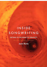 Inside Songwriting: Getting into the Heart of Creativity, Blume, Jason
