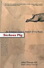 Serious Pig : An American Cook in Search of His Roots by Matt Lewis Thorne,...