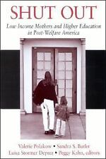 Shut Out: Low Income Mothers and Higher Education in Post-Welfare America, , , E