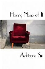 Having None of It by Adrienne Su (2009, Paperback)