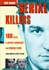 Serial Killers and Mass Murderers: 100 Tales of Infamy, Barbarism and Horrible C