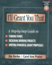 I'll Grant You That: A Step-by-Step Guide to Finding Funds, Designing Winning Pr