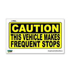 Caution Vehicle Makes Frequent Stops - Sign - Window Bumper Sticker