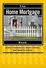The Home Mortgage Book: Insider Information Your Banker & Broker Don't-ExLibrary