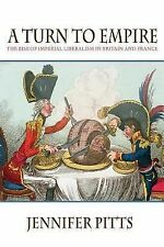 A Turn to Empire : The Rise of Imperial Liberalism in Britain and France by...