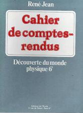 DECOUVERTE DU MONDE PHYSIQUE 6e CAHIER DE COMPTES-RENDUS, par R. JEAN, L'ECOLE