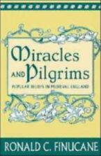 Miracles and Pilgrims: Popular Beliefs in Medieval England, Ronald C. Finucane,
