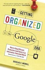Getting Organized in the Google Era : How to Stay Efficient, Productive (and...