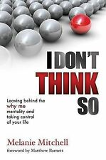 I Don't Think So: Leaving Behind the Why Me Mentality and Taking Control of...