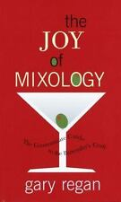The Joy of Mixology: The Consummate Guide to the Bartender's Craft by Gary Rega
