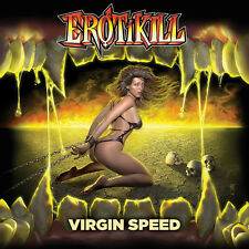 EROTIKILL - Virgin Speed (NEW*US SPEED/THRASH METAL*JUGGERNAUT*WHIPLASH*A.BITCH)