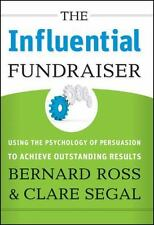 The Influential Fundraiser: Using the Psychology of Persuasion to Achieve Outst