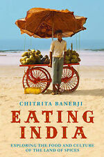 Eating India: Exploring the Food and Culture of the Land of Spices Chitrita Bane