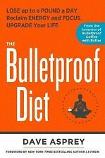 The Bulletproof Diet : Lose up to a Pound a Day, Reclaim Energy and Focus,...