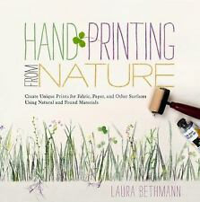 Hand Printing from Nature: Create Unique Prints for Fabric, Paper, and Other Sur