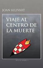 Viaje Al Centro de la Muerte by Joan Kilivart (2013, Paperback)