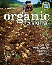 Organic Farming : How to Raise, Certify, and Market Organic Crops and...