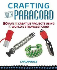 Crafting with Paracord: 50 Fun and Creative Projects Using the Worlds Strongest