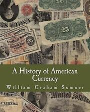 A History of American Currency by William Sumner (2013, Paperback, Large Type)