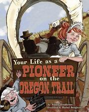 The Way It Was: Your Life As a Pioneer on the Oregon Trail by Jessica...