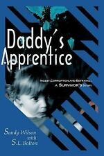 Daddy's Apprentice : Incest, Corruption, and Betrayal by S. L. Bolton and...