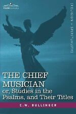 The Chief Musician or, Studies in the Psalms, and Their Titles by E. W....