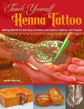 Teach Yourself Henna Tattoo : Making Mehndi Art with Easy-To-Follow...