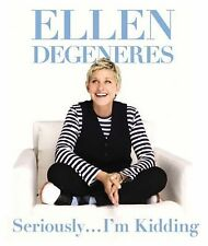 SERIOUSLY... I'M KIDDING [9780762448227] - ELLEN DEGENERES (HARDCOVER) Used