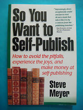 "BOOK: Steve Meyer ""So You Want to Self-Publish: How to Avoid Pitfalls,Make Money"